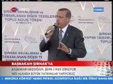 Başbakan Erdoğan. Şırnak'da Havalimanı Açılış Töreni Konuşması.